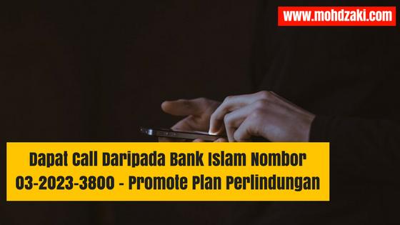Dapat Call Daripada Bank Islam Nombor 03-2023-3800 – Promote Plan Perlindungan