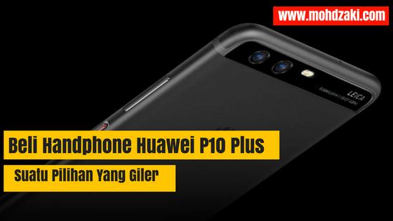 Beli Handphone Huawei P10 Plus – Suatu Pilihan Yang Giler