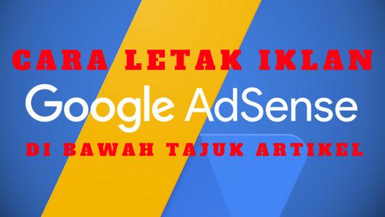 Cara Letakkan Iklan Adsense di Bawah Tajuk Post Blogger