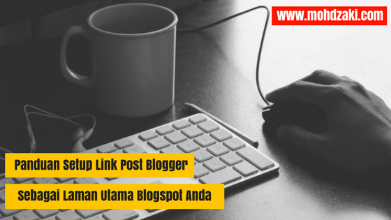 Panduan Setup Link Post Blogger Sebagai Laman Utama
