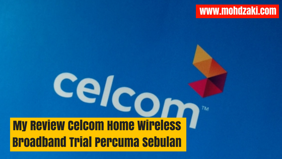 My Review Celcom Home Wireless Broadband Trial Percuma Sebulan