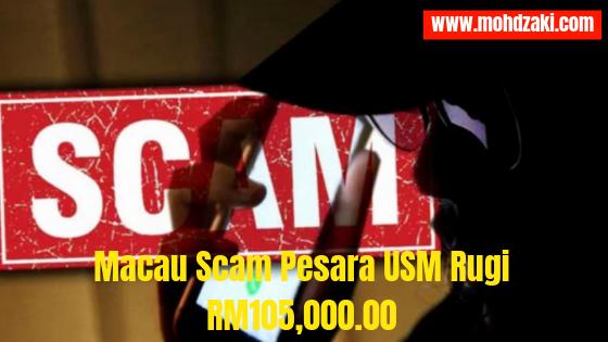 Scam Alert : Macau Scam Pesara USM Rugi RM105,000.00