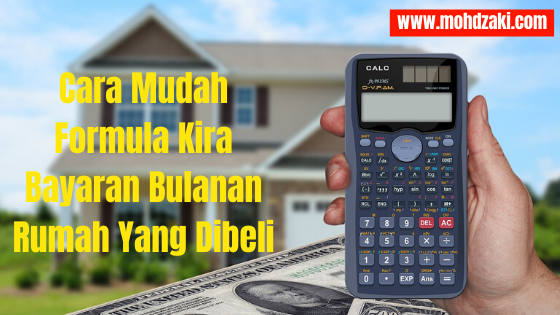 Cara Mudah Formula Kira Bayaran Bulanan Rumah Yang Dibeli