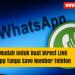 Cara Mudah Untuk Buat Direct Link Whatsapp Tanpa Save Nombor Telefon