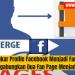 Cara Menukar Profile Facebook Menjadi Fan Page dan Menggabungkan Dua Fan Page Menjadi Satu
